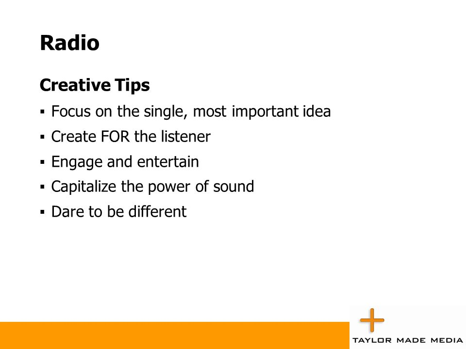 Radio Creative Tips Focus on the single, most important idea