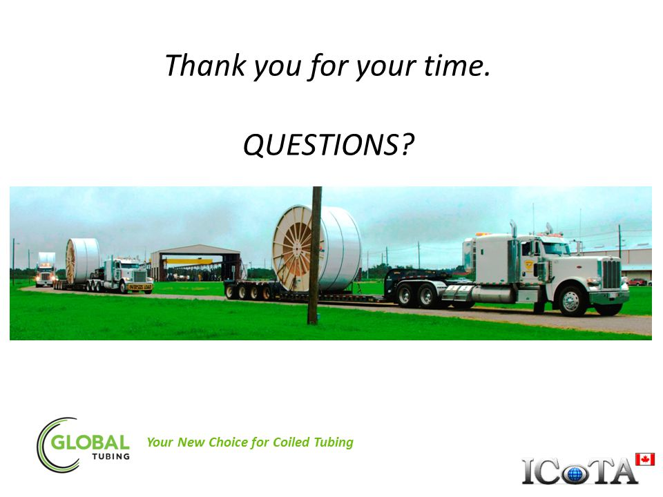 Thank you for your time. QUESTIONS Your New Choice for Coiled Tubing