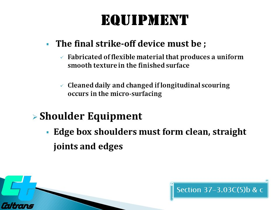 Equipment Shoulder Equipment The final strike-off device must be ;