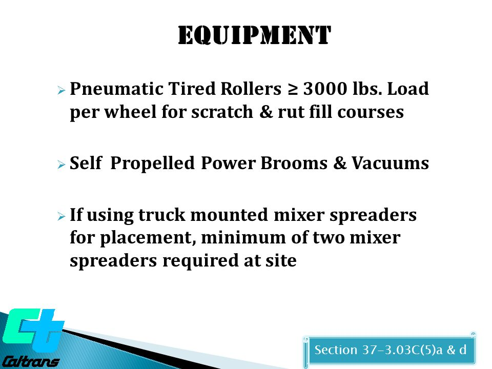 Equipment Pneumatic Tired Rollers ≥ 3000 lbs. Load per wheel for scratch & rut fill courses. Self Propelled Power Brooms & Vacuums.