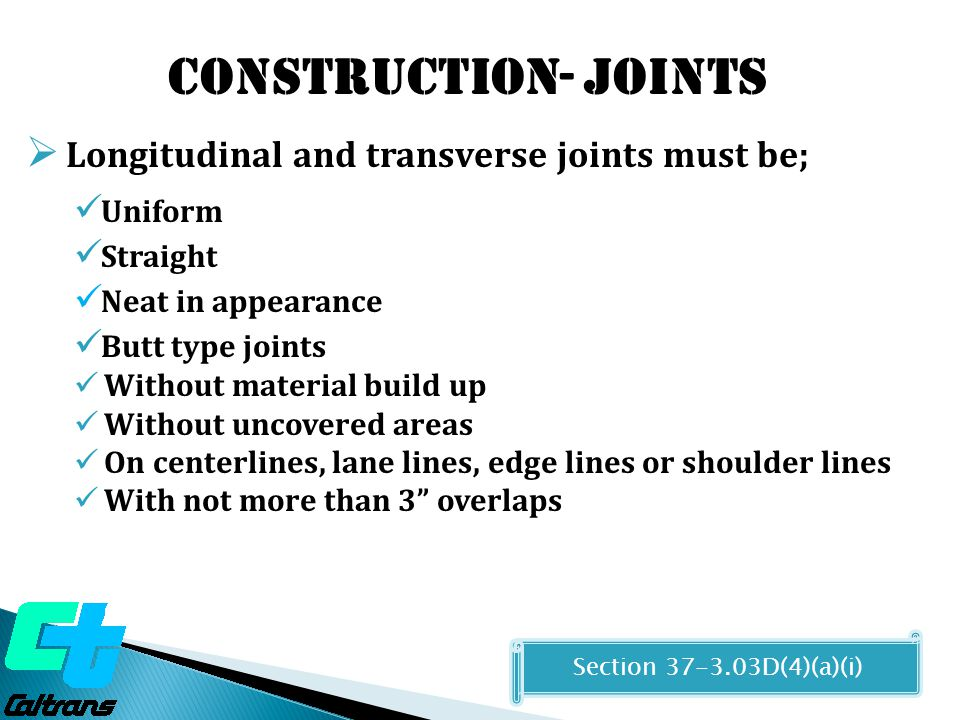 Construction- Joints Longitudinal and transverse joints must be;