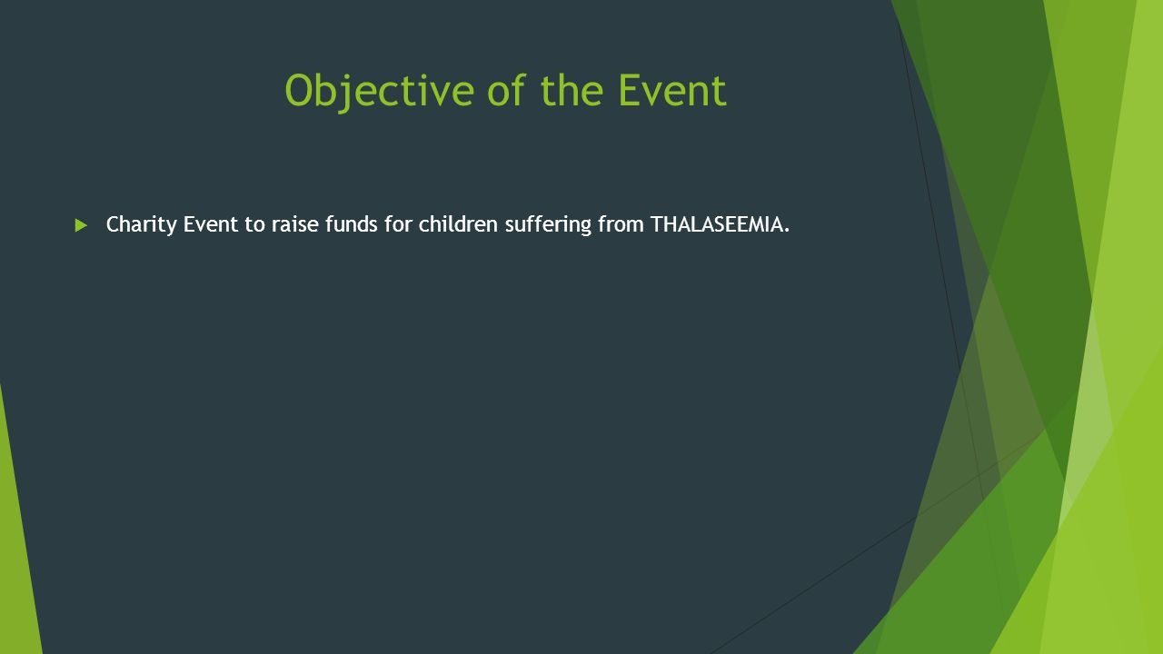 Objective of the Event Charity Event to raise funds for children suffering from THALASEEMIA.