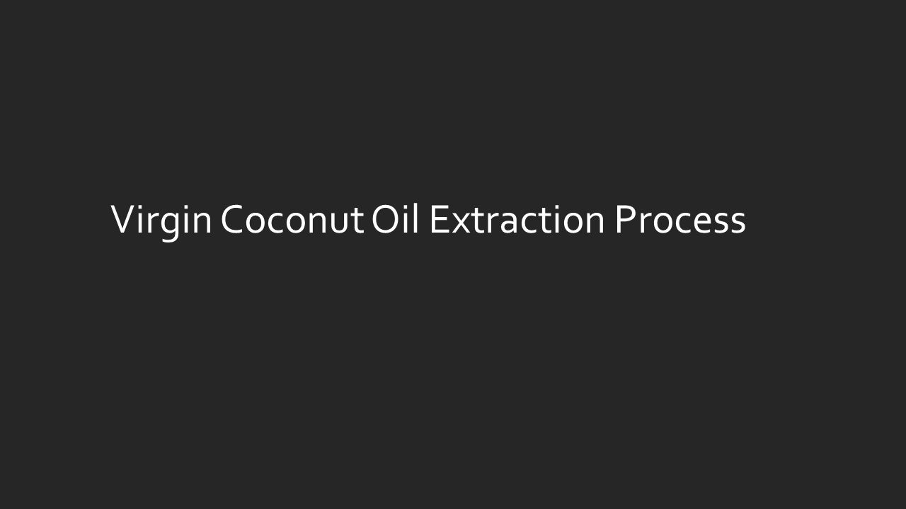 Virgin Coconut Oil Extraction Process