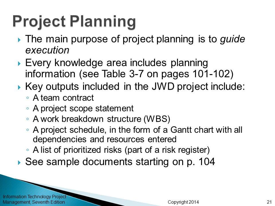 Project Planning The main purpose of project planning is to guide execution.