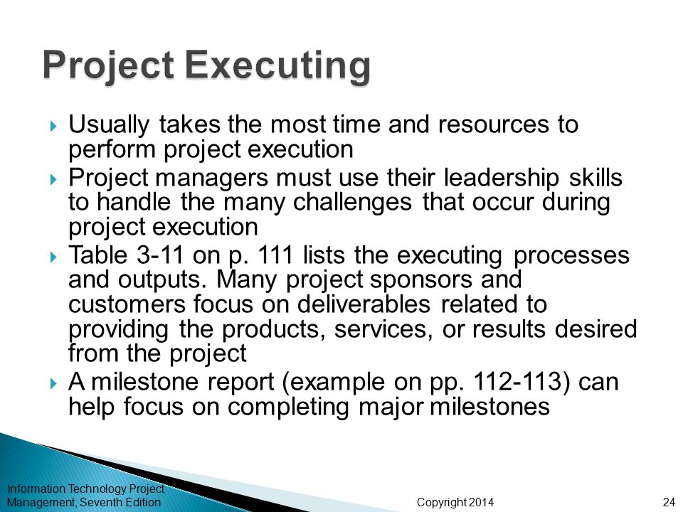 Project Executing Usually takes the most time and resources to perform project execution.
