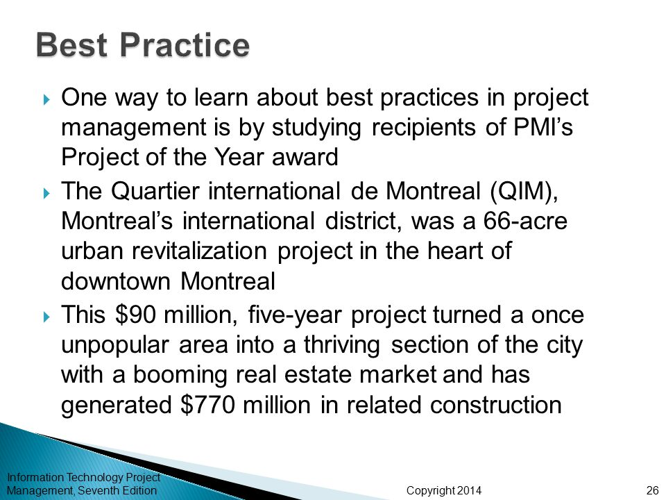 Best Practice One way to learn about best practices in project management is by studying recipients of PMI's Project of the Year award.