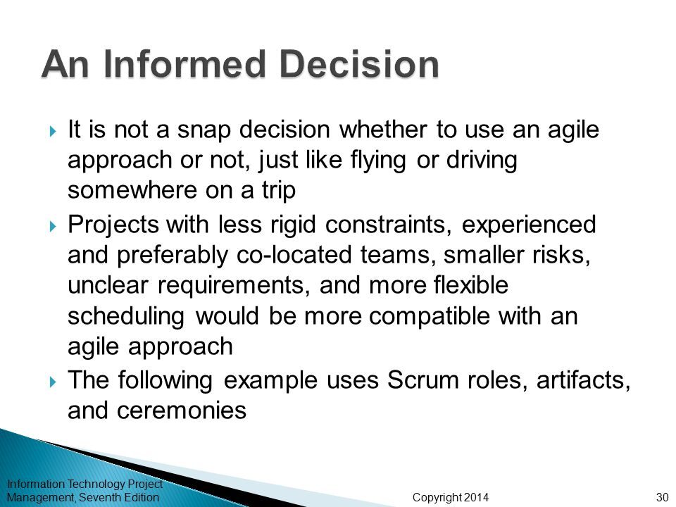An Informed Decision It is not a snap decision whether to use an agile approach or not, just like flying or driving somewhere on a trip.