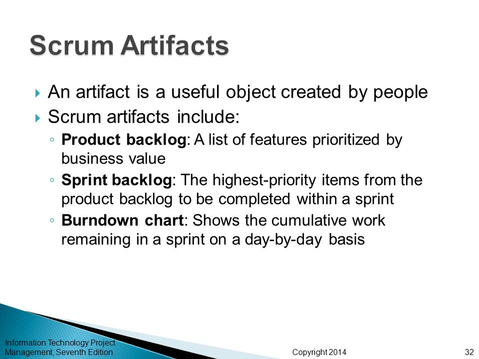 Scrum Artifacts An artifact is a useful object created by people