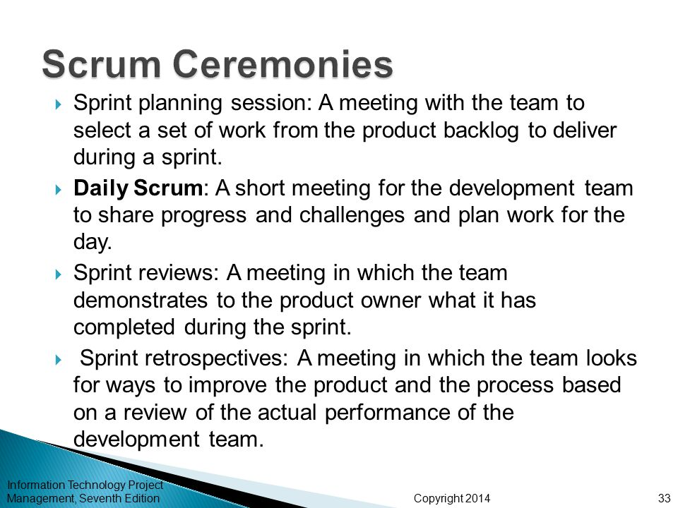 Scrum Ceremonies Sprint planning session: A meeting with the team to select a set of work from the product backlog to deliver during a sprint.