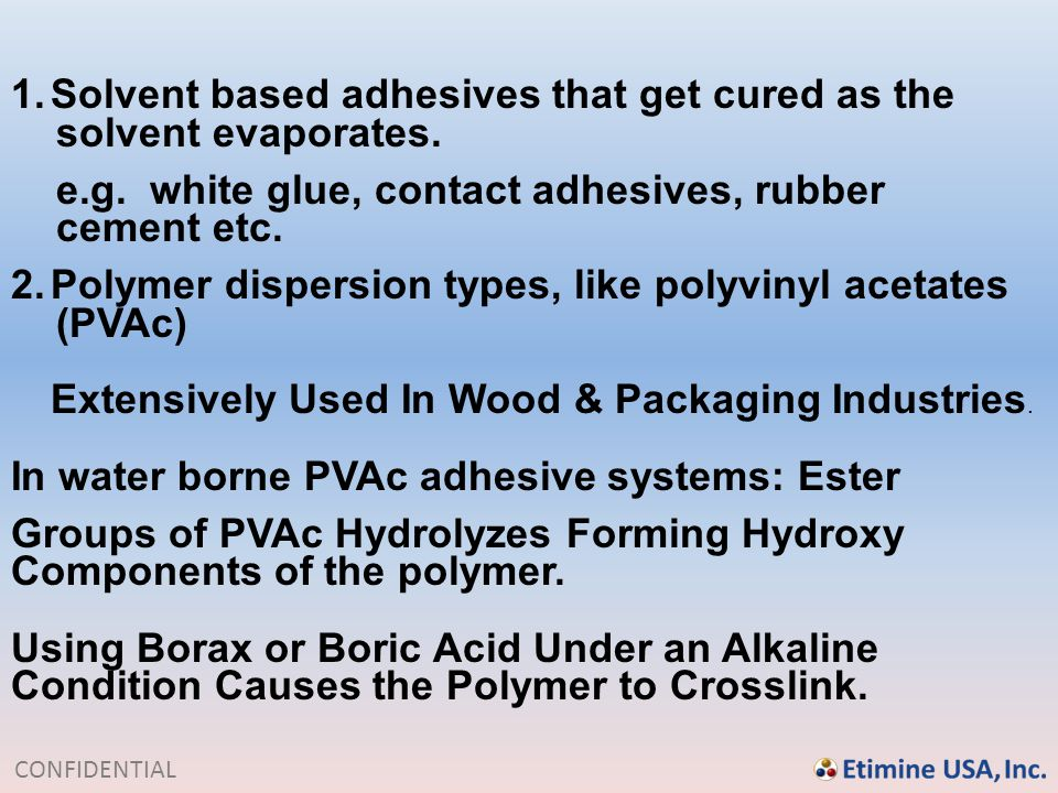 Solvent based adhesives that get cured as the solvent evaporates.