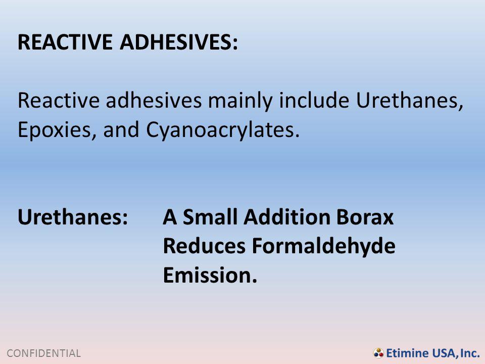 REACTIVE ADHESIVES: Reactive adhesives mainly include Urethanes, Epoxies, and Cyanoacrylates. Urethanes: A Small Addition Borax.