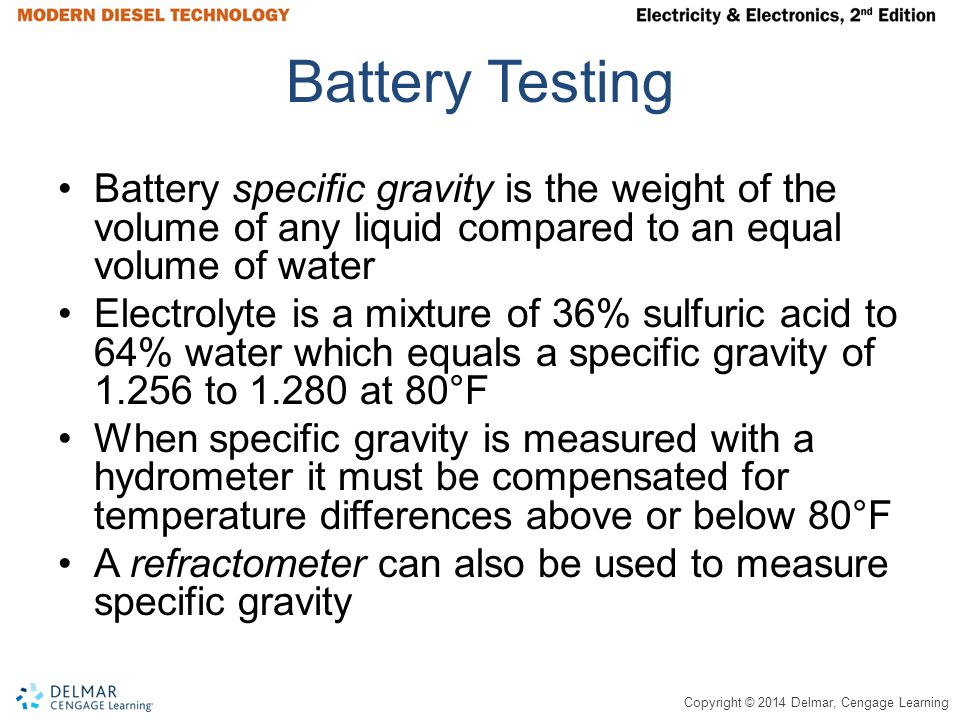 Battery Testing Battery specific gravity is the weight of the volume of any liquid compared to an equal volume of water.
