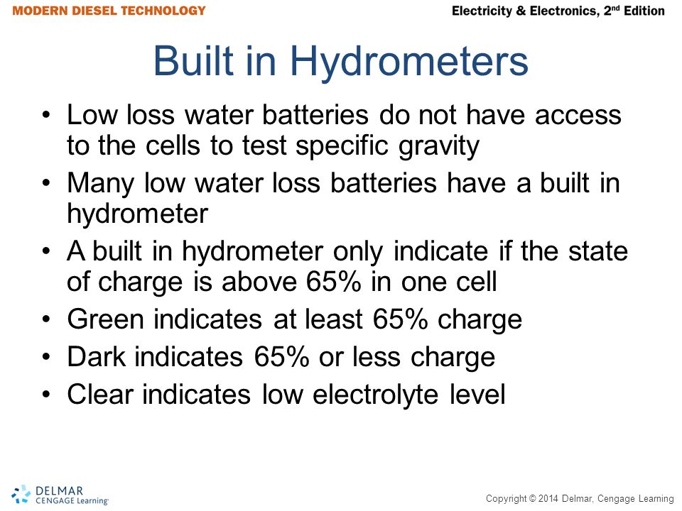 Built in Hydrometers Low loss water batteries do not have access to the cells to test specific gravity.