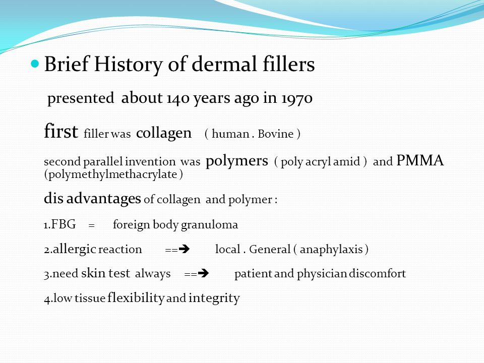 Brief History of dermal fillers presented about 140 years ago in 1970 first filler was collagen ( human .