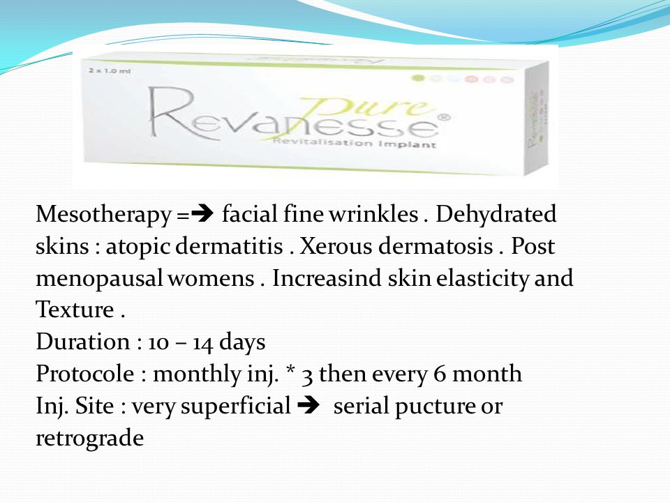 Mesotherapy = facial fine wrinkles . Dehydrated