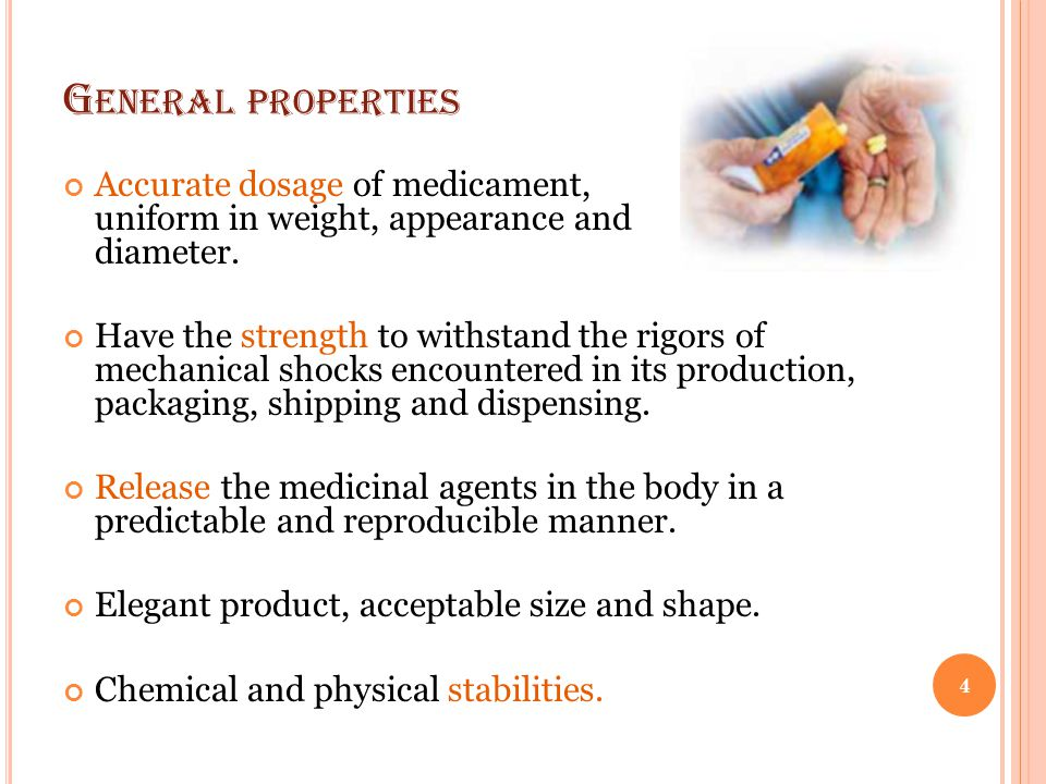 General properties Accurate dosage of medicament, uniform in weight, appearance and diameter.