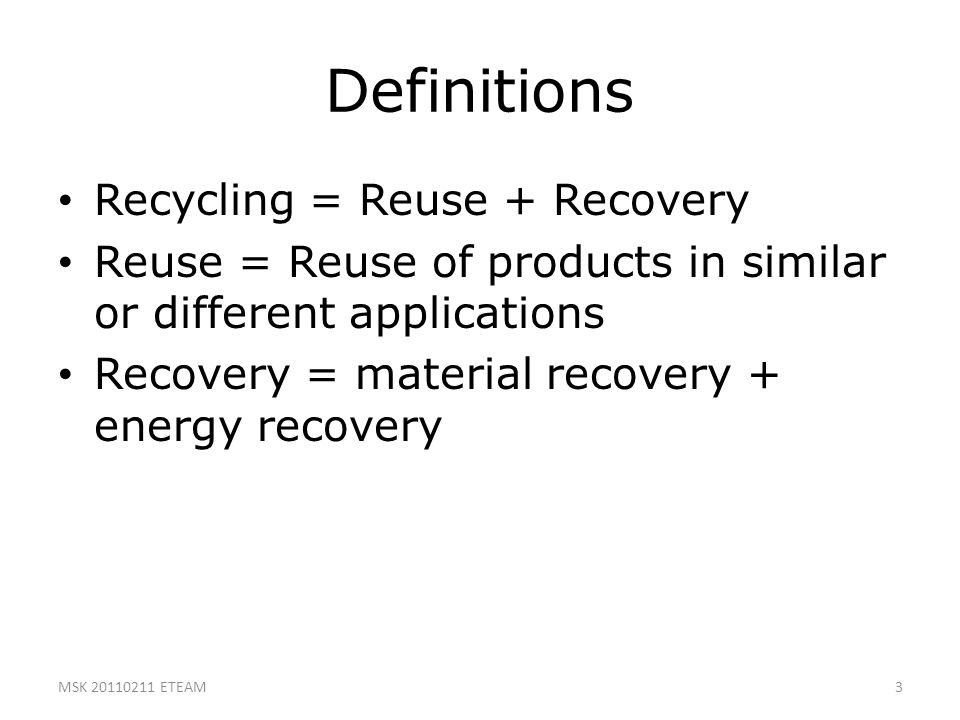 Definitions Recycling = Reuse + Recovery