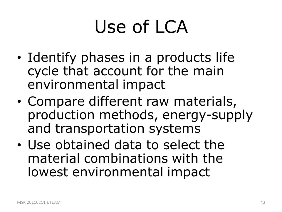 Use of LCA Identify phases in a products life cycle that account for the main environmental impact.