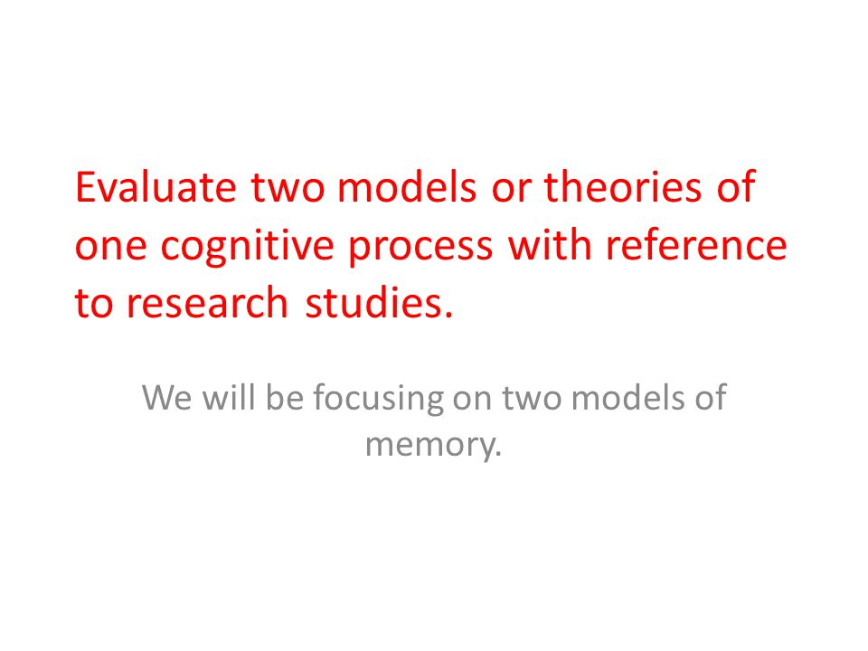 We will be focusing on two models of memory.