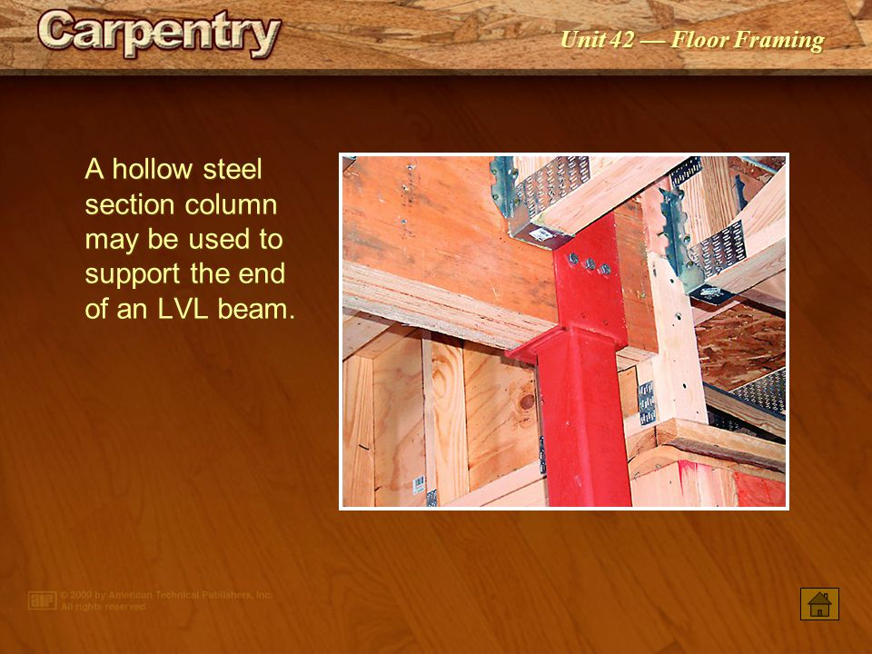 A hollow steel section column may be used to support the end of an LVL beam.