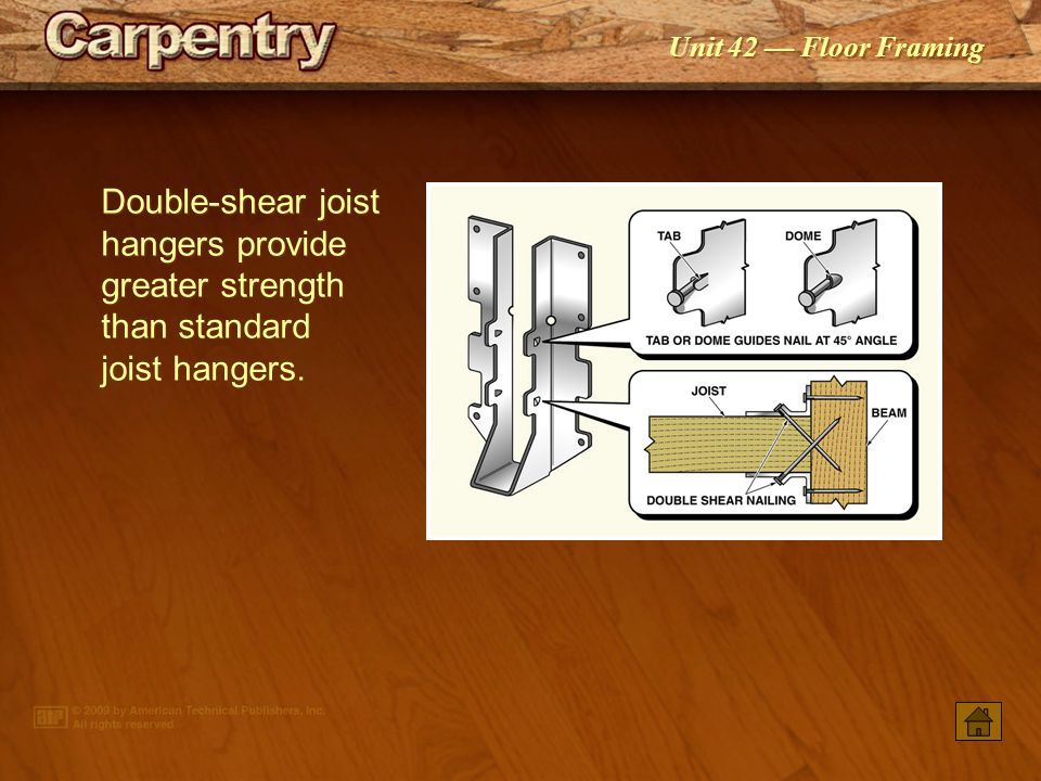 Double-shear joist hangers provide greater strength than standard joist hangers.