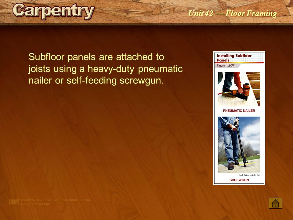 Subfloor panels are attached to joists using a heavy-duty pneumatic nailer or self-feeding screwgun.