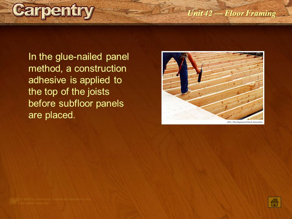 In the glue-nailed panel method, a construction adhesive is applied to the top of the joists before subfloor panels are placed.