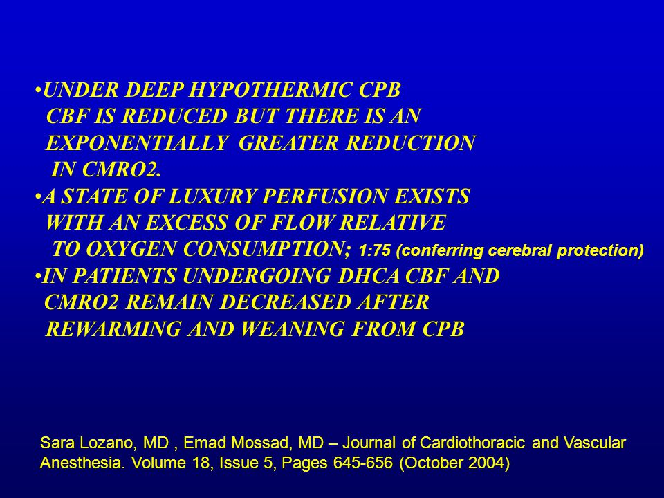 UNDER DEEP HYPOTHERMIC CPB CBF IS REDUCED BUT THERE IS AN