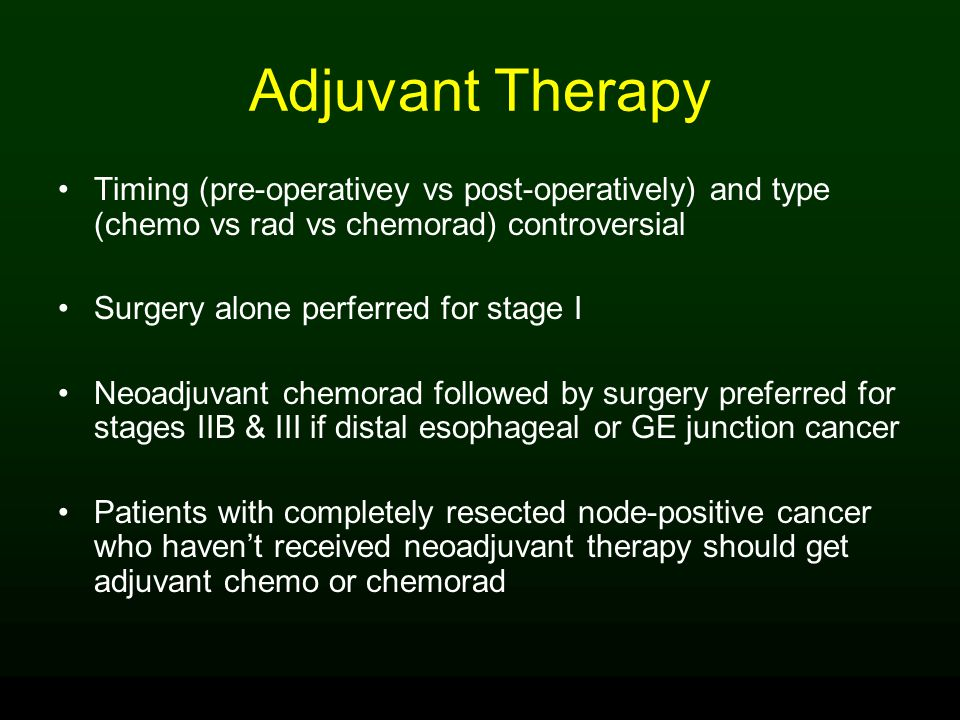 Adjuvant Therapy Timing (pre-operativey vs post-operatively) and type (chemo vs rad vs chemorad) controversial.