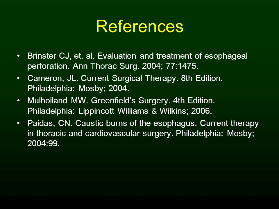 References Brinster CJ, et. al. Evaluation and treatment of esophageal perforation. Ann Thorac Surg. 2004; 77:1475.