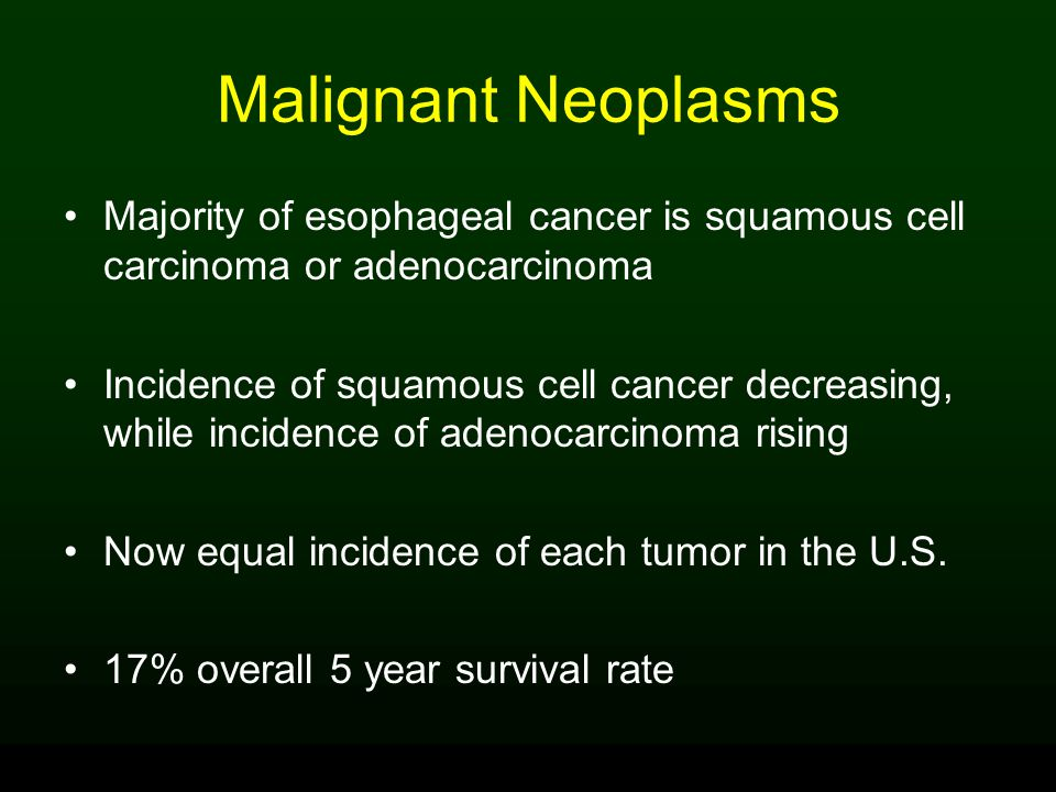 Malignant Neoplasms Majority of esophageal cancer is squamous cell carcinoma or adenocarcinoma.