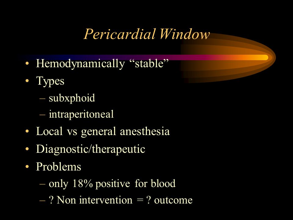 Pericardial Window Hemodynamically stable Types