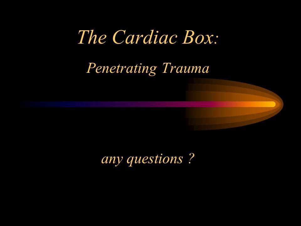 The Cardiac Box: Penetrating Trauma any questions