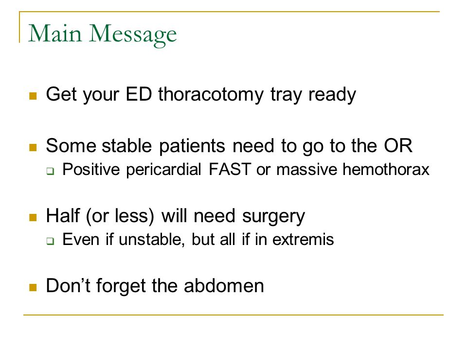 Main Message Get your ED thoracotomy tray ready