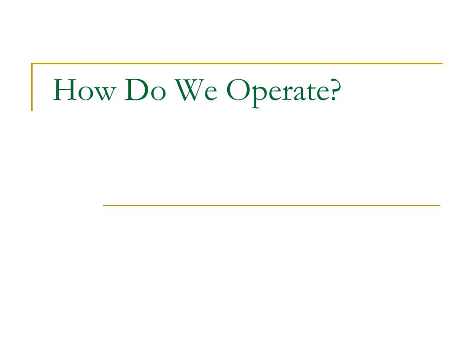 How Do We Operate