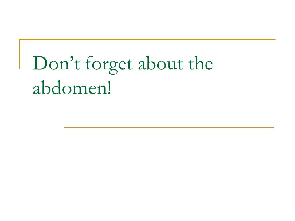 Don't forget about the abdomen!