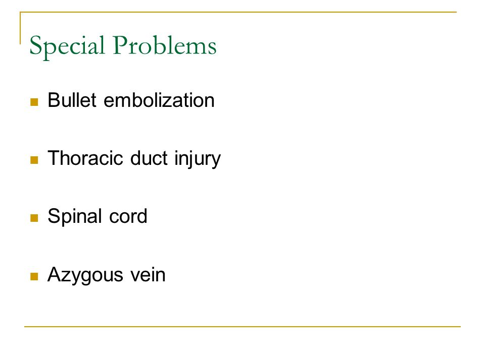 Special Problems Bullet embolization Thoracic duct injury Spinal cord