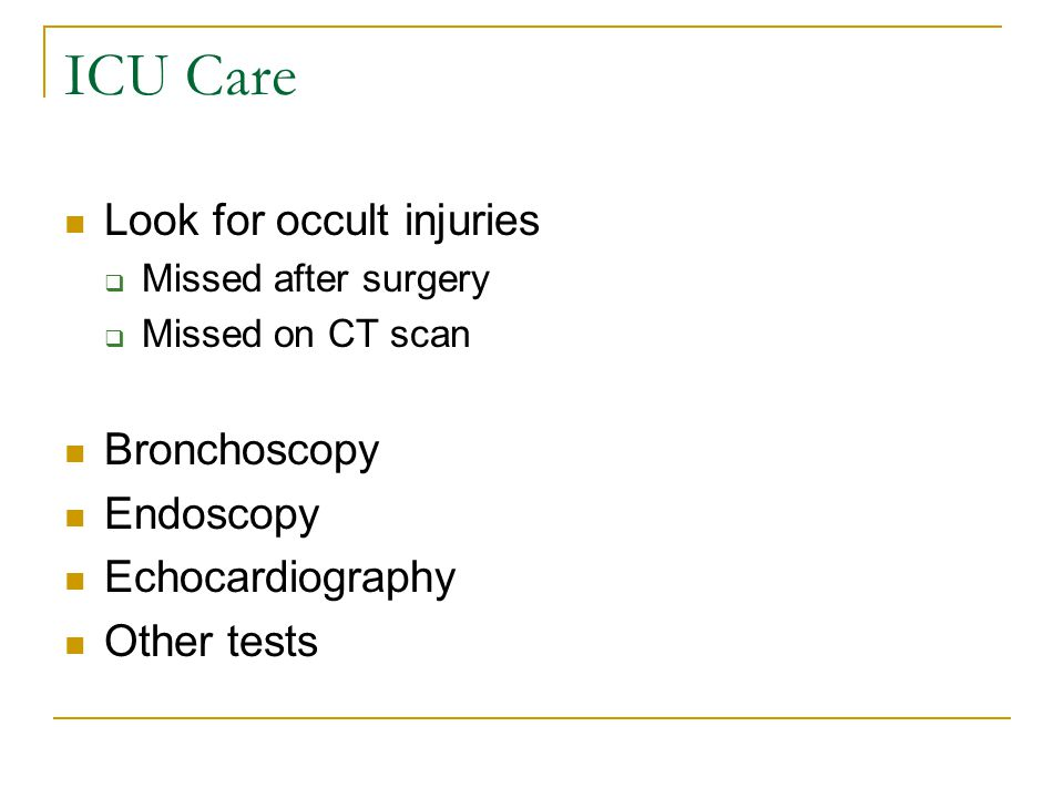 ICU Care Look for occult injuries Bronchoscopy Endoscopy