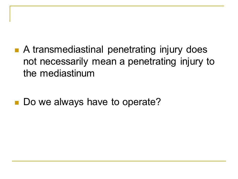 A transmediastinal penetrating injury does not necessarily mean a penetrating injury to the mediastinum