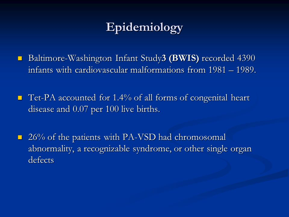 Epidemiology Baltimore-Washington Infant Study3 (BWIS) recorded 4390 infants with cardiovascular malformations from 1981 – 1989.