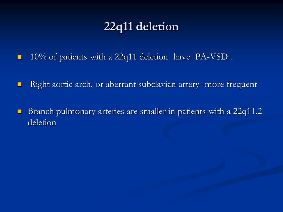 22q11 deletion 10% of patients with a 22q11 deletion have PA-VSD .