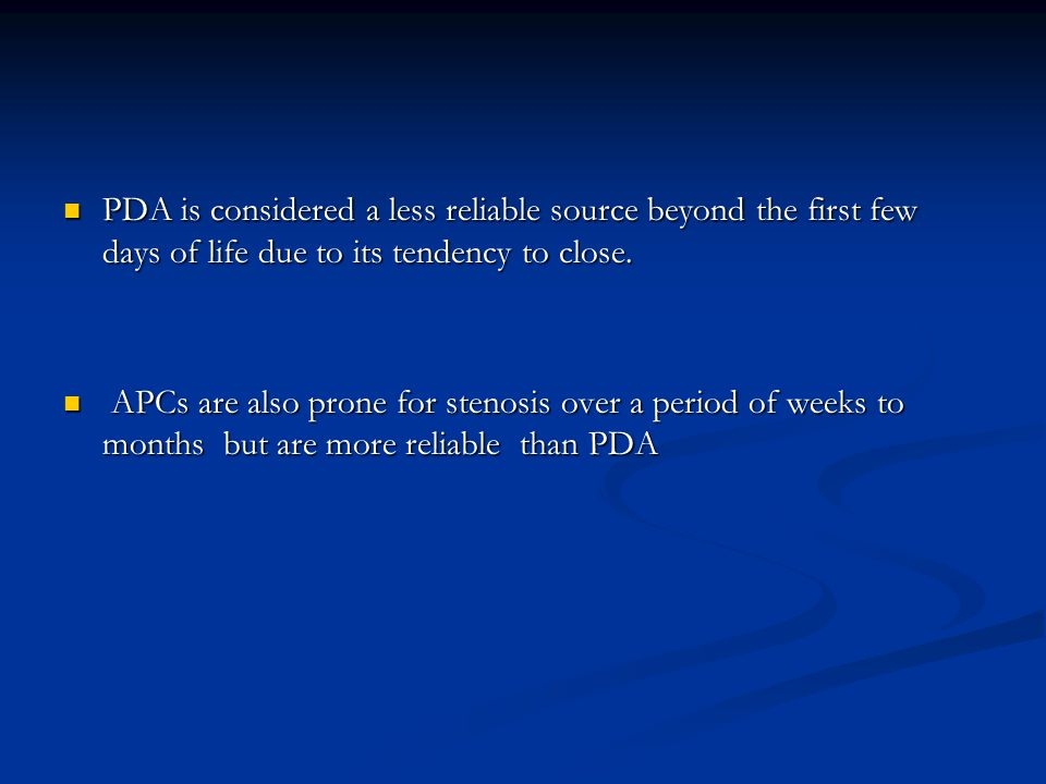 PDA is considered a less reliable source beyond the first few days of life due to its tendency to close.