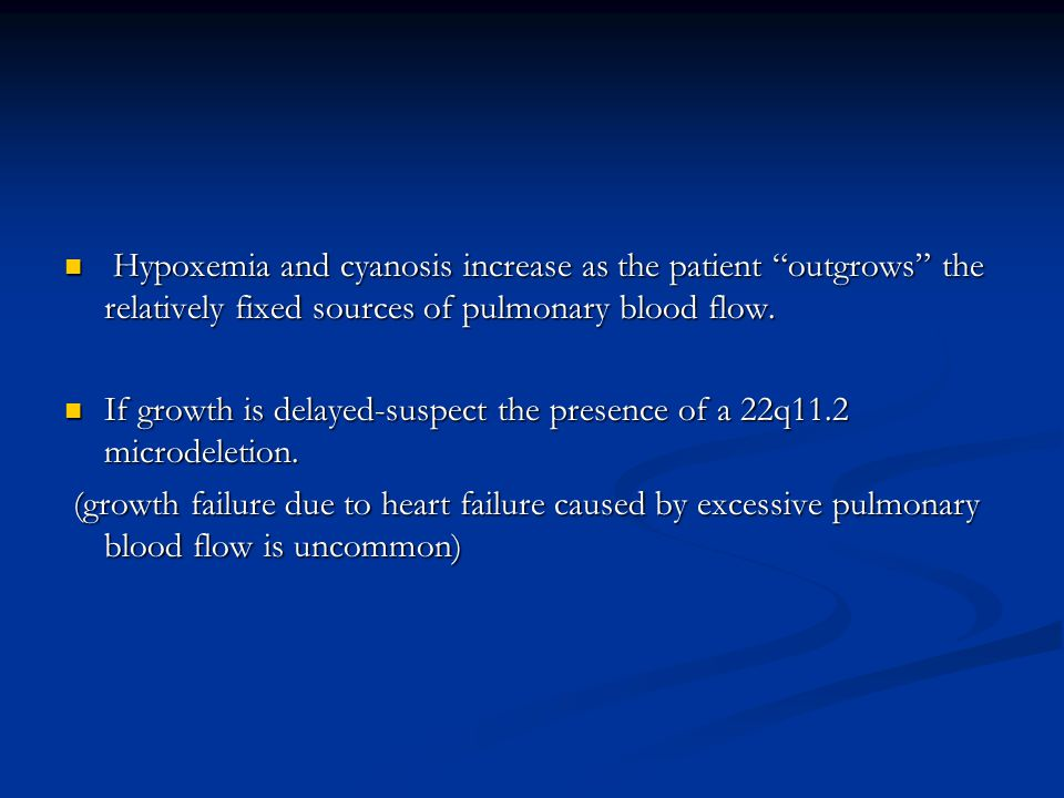 Hypoxemia and cyanosis increase as the patient outgrows the relatively fixed sources of pulmonary blood flow.