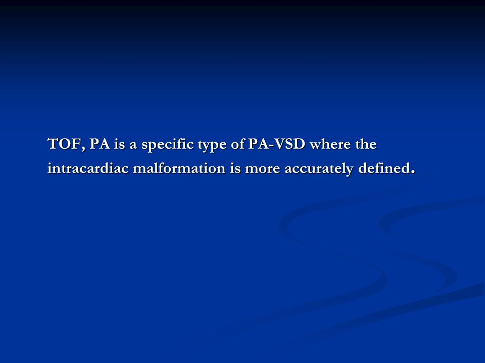 TOF, PA is a specific type of PA-VSD where the intracardiac malformation is more accurately defined.