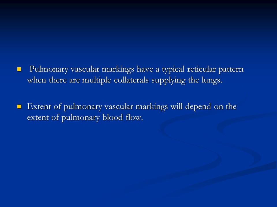 Pulmonary vascular markings have a typical reticular pattern when there are multiple collaterals supplying the lungs.