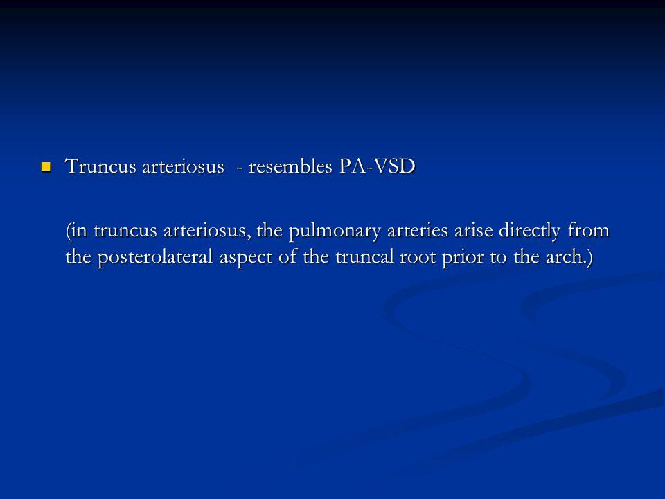 Truncus arteriosus - resembles PA-VSD