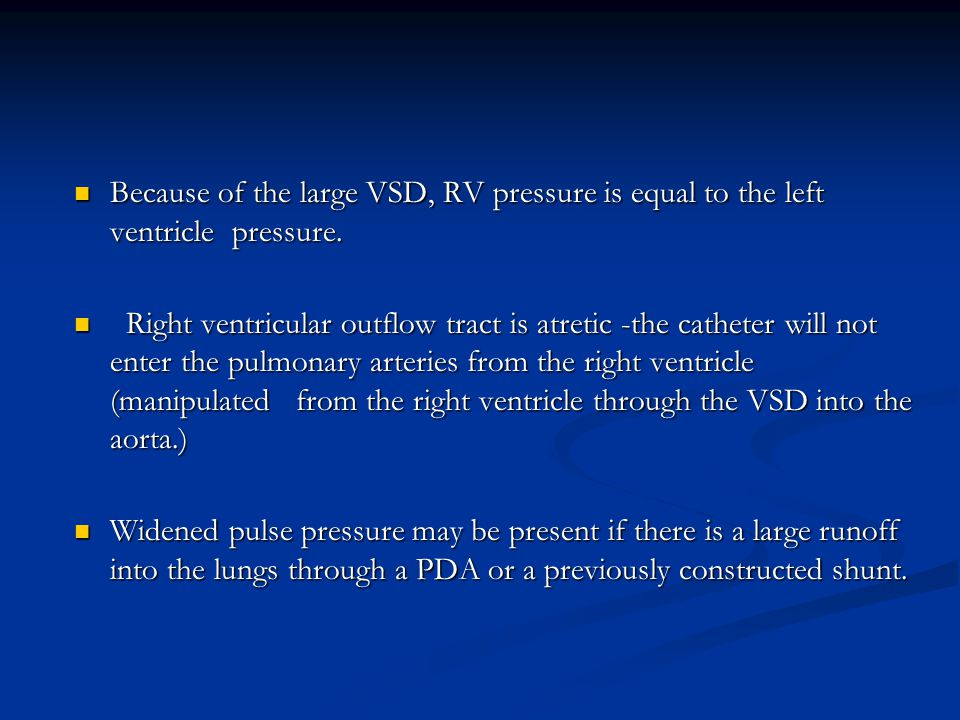 Because of the large VSD, RV pressure is equal to the left ventricle pressure.