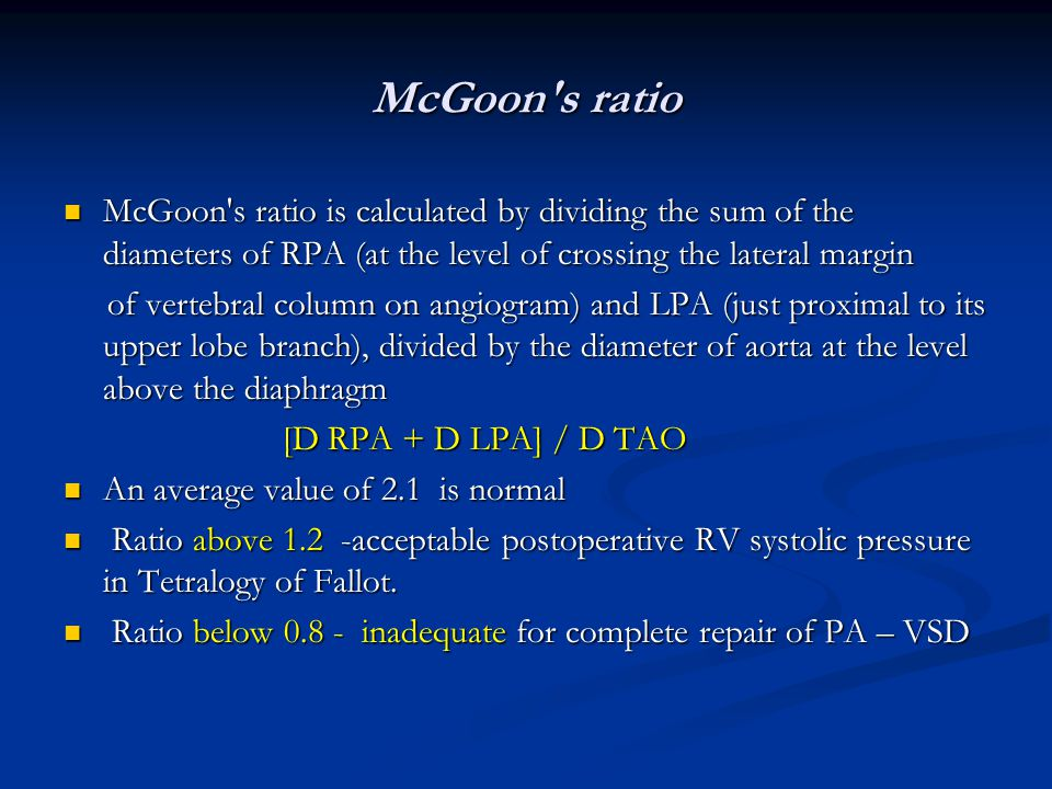 McGoon s ratio McGoon s ratio is calculated by dividing the sum of the diameters of RPA (at the level of crossing the lateral margin.