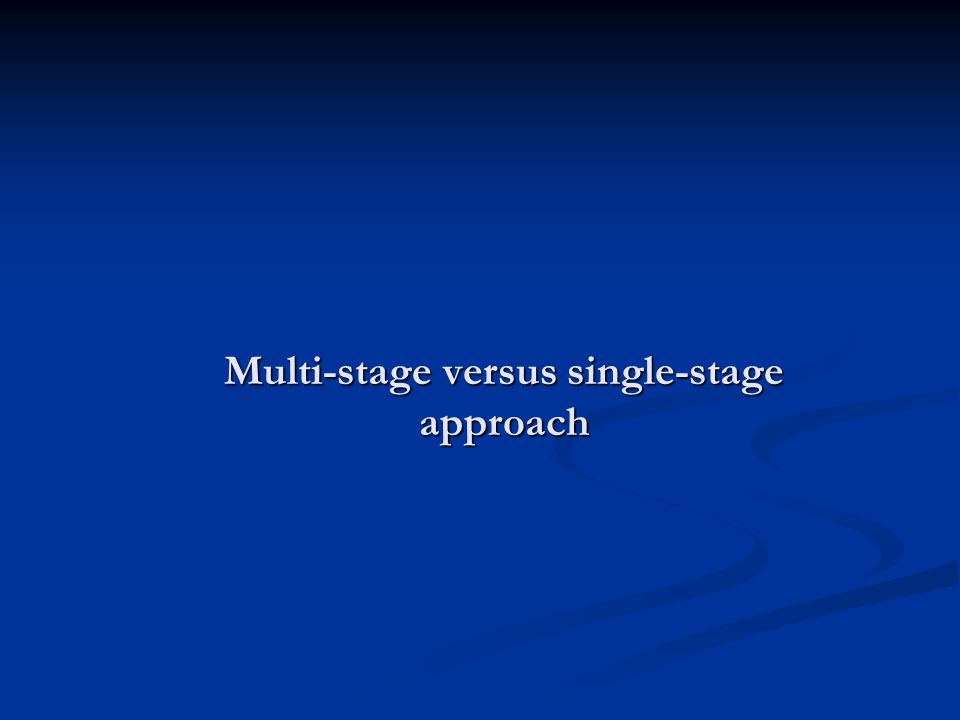 Multi-stage versus single-stage approach