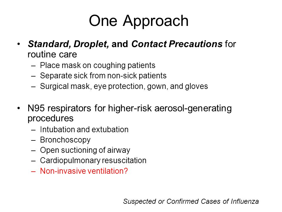 One Approach Standard, Droplet, and Contact Precautions for routine care. Place mask on coughing patients.